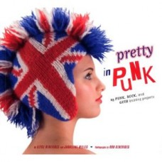 Pretty in Punk: 25 Punk, Rock, and Goth Knitting Projects